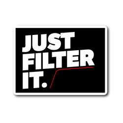 Just Filter It Sticker