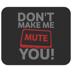 Don't Make Me Mute You Mouse Pad