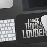I Make Things Louder Mouse Pad