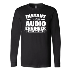 Instant Audio Engineer Just Add Tea Long Sleeve Shirt