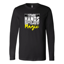 Stagehands Because Shows Don't Happen By Magic Long Sleeve T-Shirt