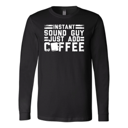 Instant Sound Guy Just Add Coffee Long Sleeve Shirt