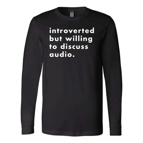 Introverted But Willing To Discuss Audio Long Sleeve T-Shirt