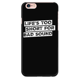 Life's Too Short For Bad Sound iPhone Android Cell Phone Case