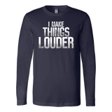 I Make Things Louder Long Sleeve T-Shirt