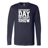Different Day, Different Show Long Sleeve T-Shirt