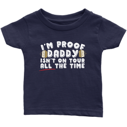 I'm Proof Daddy Isn't On Tour ALL The Time Kids Onesie and Tees