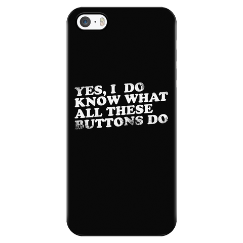 Yes, I Do Know What All These Buttons Do iPhone Phone Case