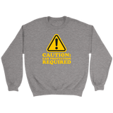 Caution: Ear Protection Required Sweatshirt