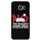No This Wouldn't Sound Great In Your Living Room Android Cell Phone Case