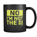 No, I'm Not the DJ Coffee Mug
