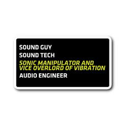 Sonic Manipulator and Vice Overlord of Vibration (Sound Guy) Sticker