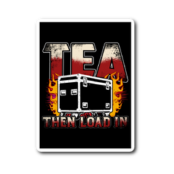Tea, Then Load In Sticker