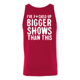 I've F*cked Up Bigger Shows Than This Tank Top