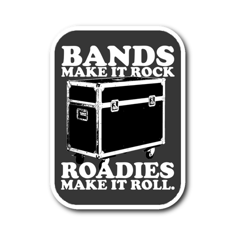 Bands Make It Rock...Roadies Make It Roll Sticker