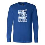 Every Machine Is A Smoke Machine If You Operate It Wrong Enough Long Sleeve T-Shirt