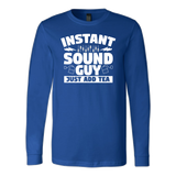 Instant Sound Guy Just Add Tea Long Sleeve Shirt