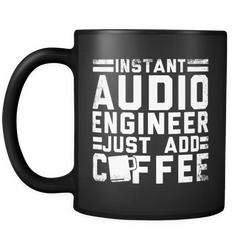 Instant Audio Engineer Just Add Coffee Mug
