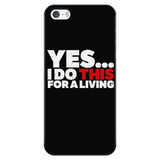 Yes, I Do This For A Living iPhone Android Cell Phone Case