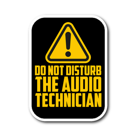 Do Not Disturb The Audio Technician Sticker