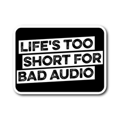 Life's Too Short For Bad Audio Sticker