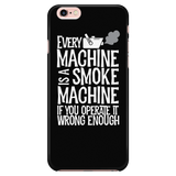 Every Machine Is A Smoke Machine If You Operate It Wrong Enough iPhone Android Cell Phone Case