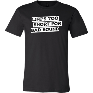 Life's Too Short For Bad Sound