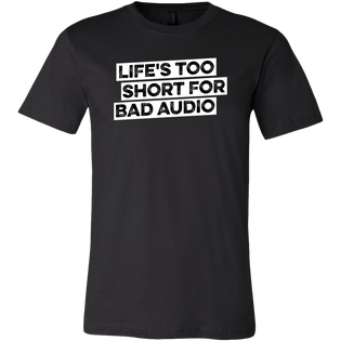 Life's Too Short For Bad Audio