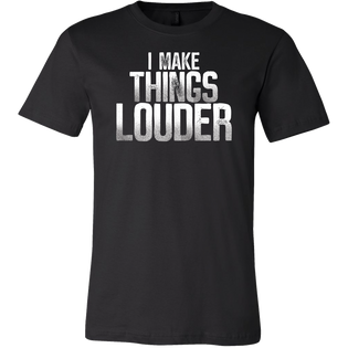 I Make Things Louder