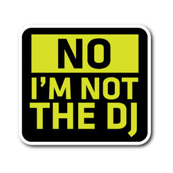 No, I'm Not The DJ Sticker