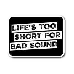 Life's Too Short For Bad Sound Sticker