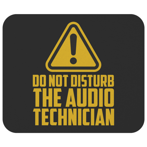 Do Not Disturb The Audio Technician Mouse Pad