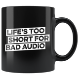 Life's Too Short For Bad Audio Coffee Mug
