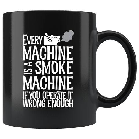 Every Machine Is A Smoke Machine If You Operate It Wrong Enough Coffee Mug