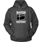 Bands Make It Rock...Roadies Make It Roll Hoodie