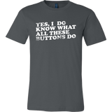 Yes, I Do Know What All These Buttons Do Short Sleeve T-Shirt