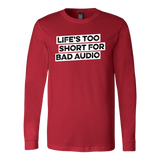 Life's Too Short For Bad Audio Long Sleeve T-Shirt