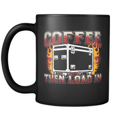 Coffee, Then Load In Coffee Mug