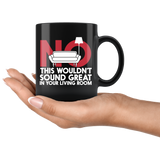 No This Wouldn't Sound Great In Your Living Room Coffee Mug