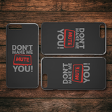 Don't Make Me Mute You iPhone Cell Phone Case