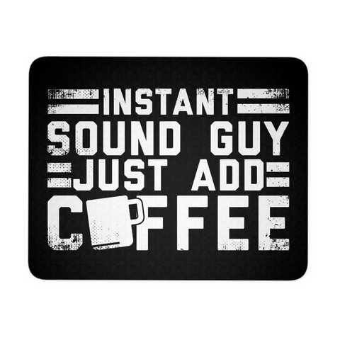Instant Sound Guy Just Add Coffee Mouse Pad