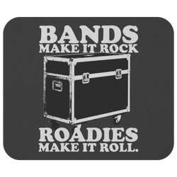 Bands Make It Rock...Roadies Make It Roll Mouse Pad