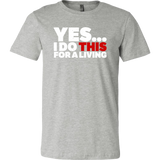 Yes, I Do This For A Living Short Sleeve T-Shirt