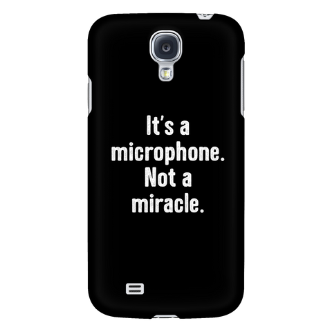 It's a Microphone. Not a Miracle. Phone Case
