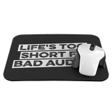 Life's Too Short For Bad Audio Mouse Pad