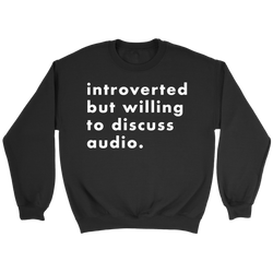 Introverted But Willing To Discuss Audio Sweatshirt