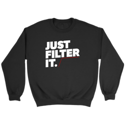 Just Filter It Sweatshirt