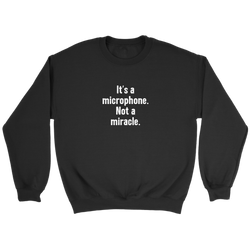 It's a Microphone. Not a Miracle Sweatshirt