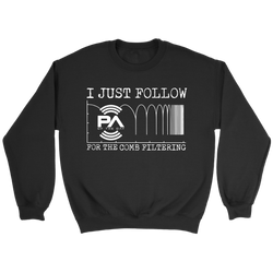 I Just Follow PA of the Day for the Comb Filtering Sweatshirt