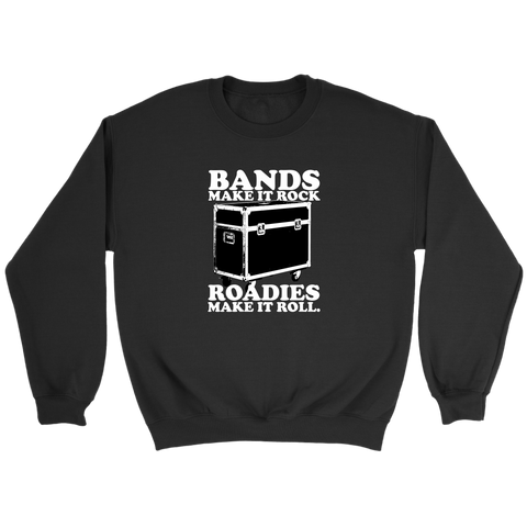 Bands Make It Rock...Roadies Make It Roll Sweatshirt